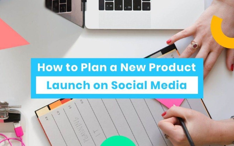 10 SOCIAL MARKETING TACTICS TO LAUNCH A PRODUCT
